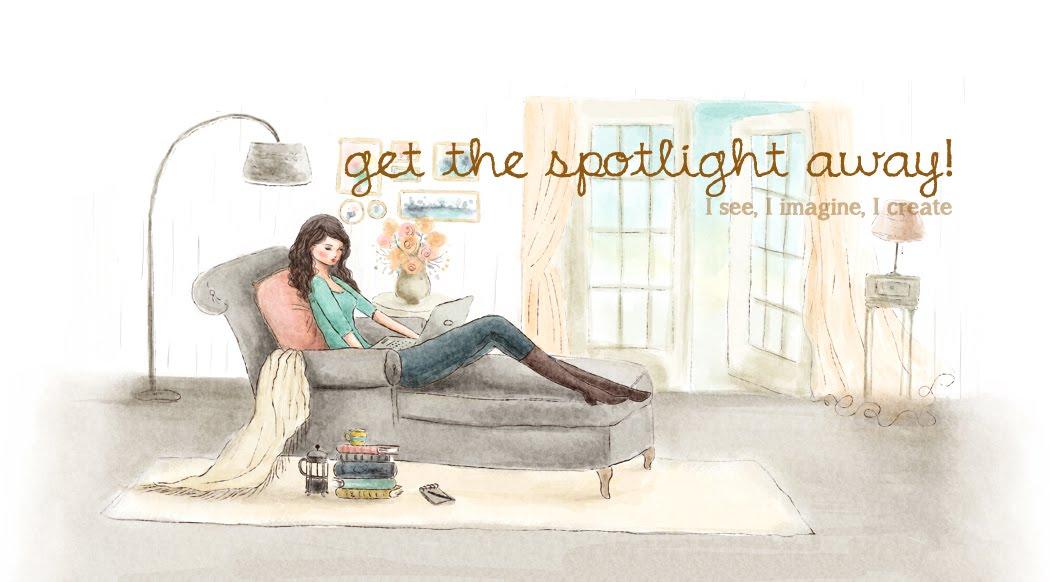 get the spotlight away!