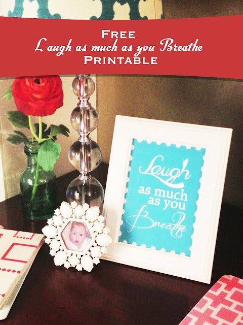 Love this! Laugh as much as you breathe!  Free printable from entirelyeventfulday.com