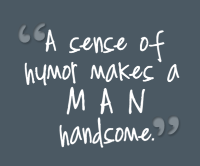 Comments Handsome Man Humor Makes a Man Handsome