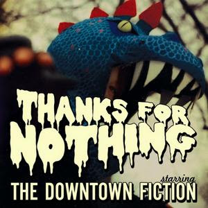 The Downtown Fiction - Thanks For Nothing