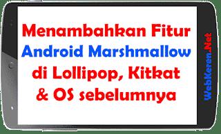 Menambahkan Fitur Android Marshmallow di Lollipop, Kitkat dan OS sebelumnya