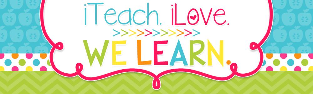 iTeach. iLove. We Learn.