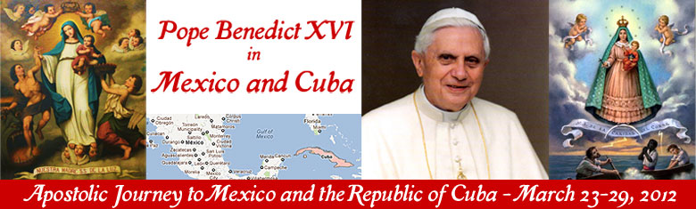Pope Benedict in Mexico & Cuba