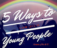 http://graceformeu.blogspot.com/2015/07/5-ways-to-show-love-to-young-people.html