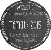 http://pracowniarekodzielaszok.blogspot.com/2014/12/wyzwanie-16-2015.html