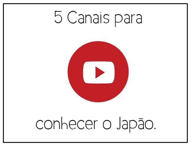 5 Canais para conhecer um Pouco o Japão