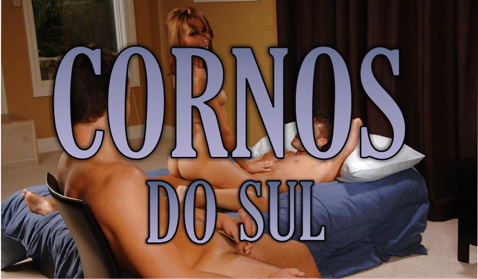 ! CORNOS DO SUL - CUCKOLD - CORNUDO !