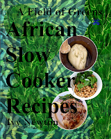 Field of Greens 111 African Slow Cooker Recipes kindle cookbook.