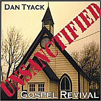 Dan Tyack - Unsanctified Gospel Revival