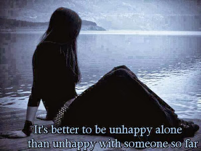 Unhappy Alone Than Unhappy With Someone Than Unhappy With Someone so