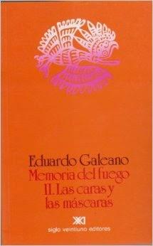 """""""memoría del fuego II - las caras y las máscaras"""" - Eduardo Galeano"""