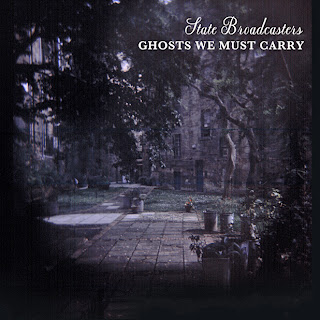 The State Broadcasters - Ghosts We Must Carry