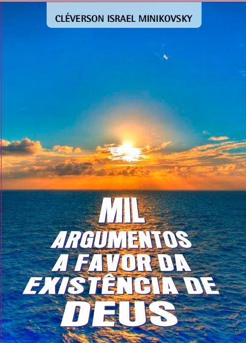 Veja o Livro Mil argumentos a favor da existência de Deus
