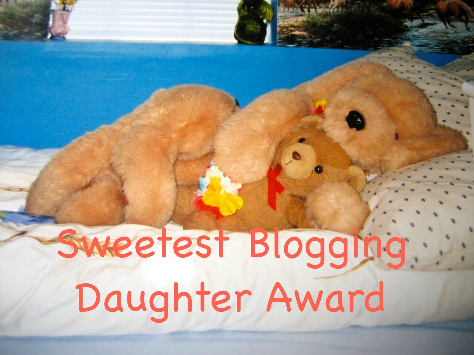http://1.bp.blogspot.com/-gcCULsiogk0/Taa2-Rf5HiI/AAAAAAAAAUY/WF_UN47I87c/s1600/Sweetest+Blogging+Daughter+Award.jpg