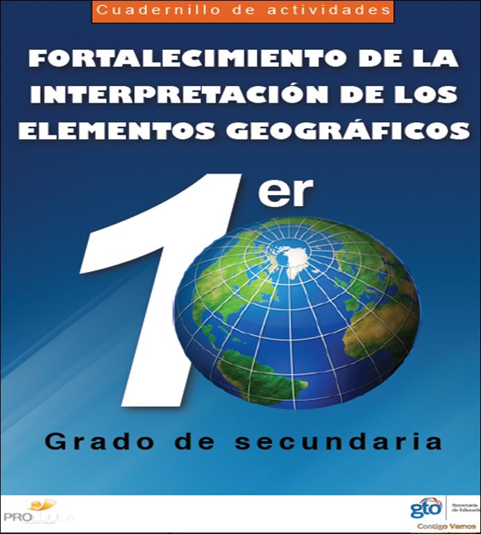 Cuadernillo de actividades para el fortalecimiento de la interpretación de los elementos Geográficos para Primero de Secundaria