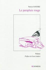 LE PARAPLUIE ROUGE, Patricio SANCHEZ, ED. DOMENS, FRANCE, 2011.