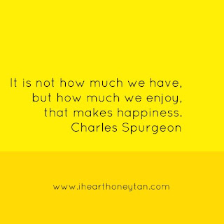 It is not how much we have, but how much we enjoy, that makes happiness. -Charles Spurgeon