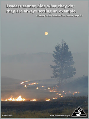 Leaders cannot hide what they do; they are always setting an example. –Leading in the Wildland Fire Service, page 59