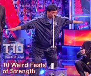 Top 10 Weird Feats of Strength