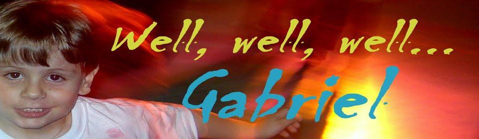 well,well,well...Gabriel