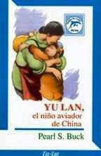 YU LAN EL NIÑO AVIADOR DE LA CHINA--PEARL S. BUCK