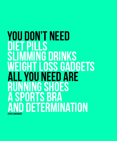 Style Athletics YOu Don't Need Diet Pills Slimming Drinks Weight Loss Gadgets All You Need Are Running Shoes A Sports Bra and Determination