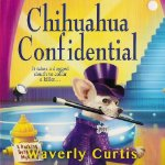 Chihuahua Confidential Written by Waverly Curtis Audiobook cover.