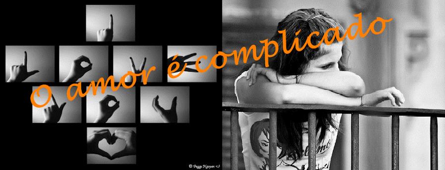 O amor é complicado !!!
