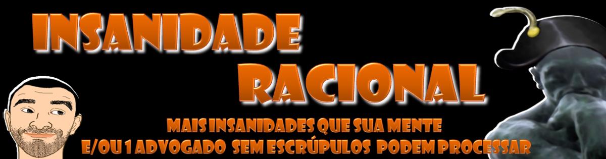 InSaNiDaDe  =/   R-A-C-I-O-N-A-L :