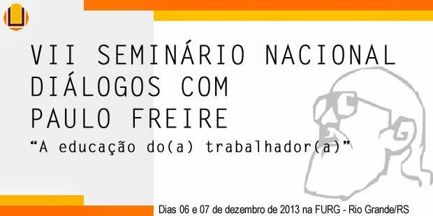 VII SEMINÁRIO NACIONAL DIÁLOGOS COM PAULO FREIRE