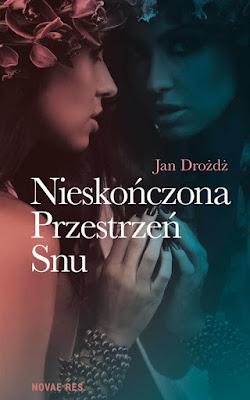 """""""Nieskończona Przestrzeń Snu"""" - Jan Drożdż"""