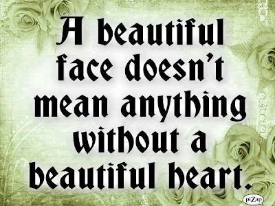 A beautiful face doesn't mean anything without a beautiful heart.