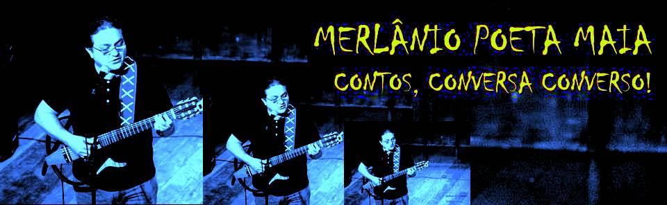 Conheça o Blog de MERLÂNIO POETA MAIA