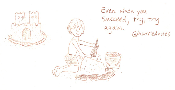 Even when you succeed, try, try again.