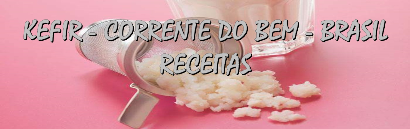 KEFIR - CORRENTE DO BEM - BRASIL -  RECEITAS
