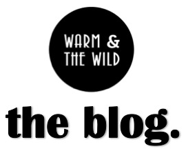 Warm and The Wild -  The Blog.