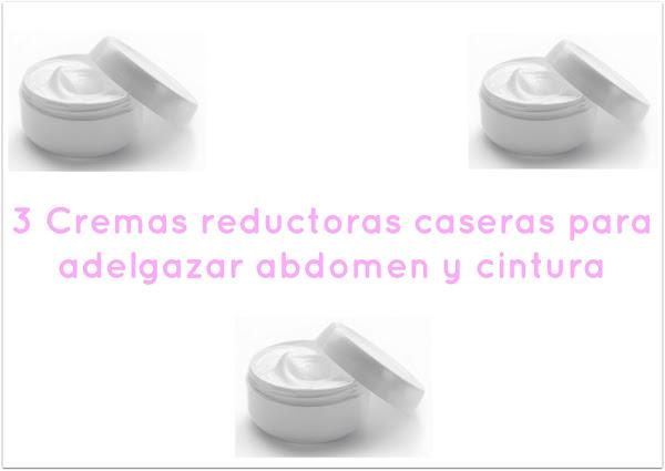 cremas reductoras caseras para adelgazar abdomen y cintura