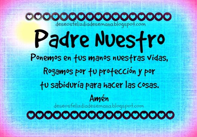 Padre Nuestro,  Ponemos en tus manos nuestras vidas. Oración por un nuevo día, buen día. Imágenes con oraciones buenos días facebook, twitter. Dios, pongo mi vida en tus manos.