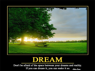Dream  Don't be afraid of the space between your dreams and reality.  If you can dream it, you can make it so.