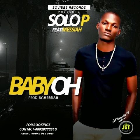 Baby Oh - Solo P ft Messiah