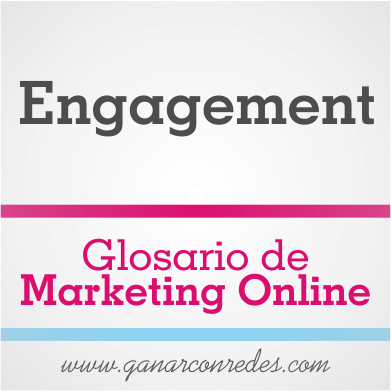 Engagement | Glosario de marketing Online