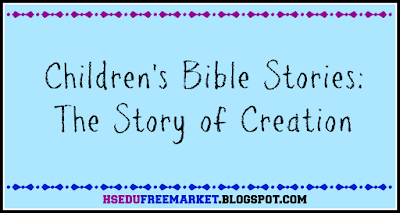 Children's Bible Stories: The Story of Creation ~ hsedufreemarket.blogspot.com
