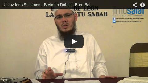 Ustaz Idris Sulaiman – Beriman Dahulu, Baru Belajar Ilmu?