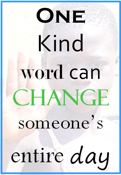 One kind word can change someone's entire day