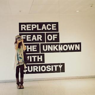 be curious not fearful