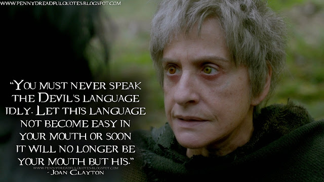 You must never speak the Devil's language idly. Let this language not become easy in your mouth or soon it will no longer be your mouth but his. Joan Clayton Quotes, Penny Dreadful Quotes