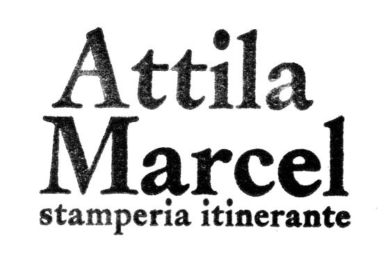 attila marcel stamperia d'arte, incisione e tipografia a caratteri mobili -ssimi