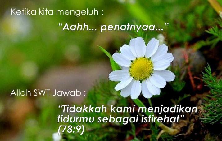 """Ketika kita mengeluh, """"Aku penat sangat"""" Allah swt menjawab, """"Tidakkah Kami menjadikan tidurmu sebagai istirehat"""" (78:9)"""