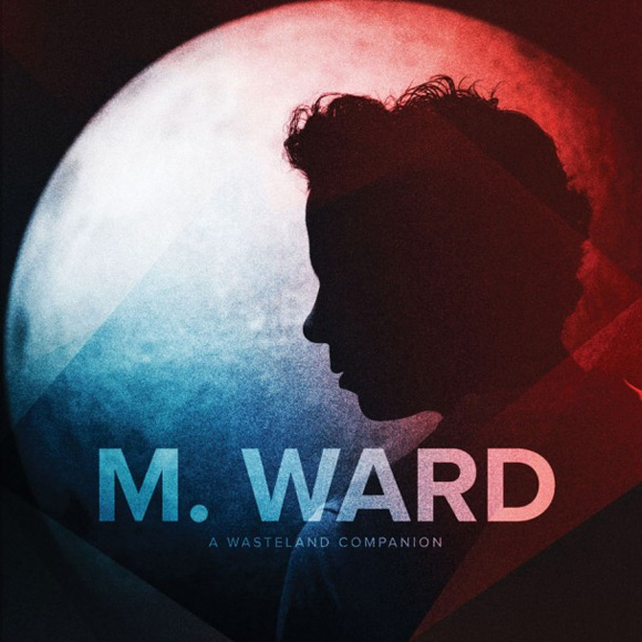 Stream: M.Ward - A Wasteland Companion