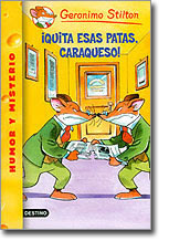 QUITA ESAS PATAS CAREQUESO--GERONIMO STILTON